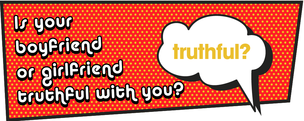 Is your boyfriend or girlfriend truthful with you?